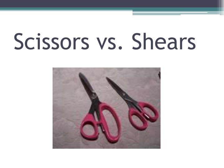 Scissors vs. Shears