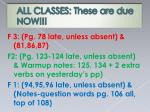 all classes these are due now