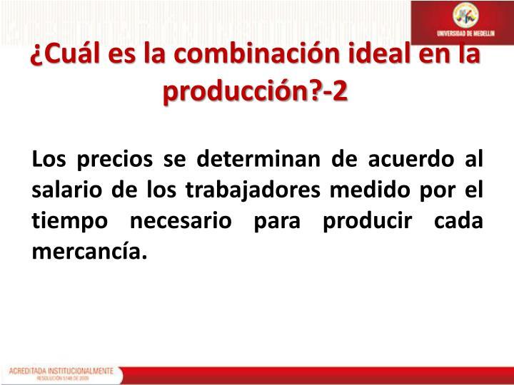 ¿Cuál es la combinación ideal en la producción?-2
