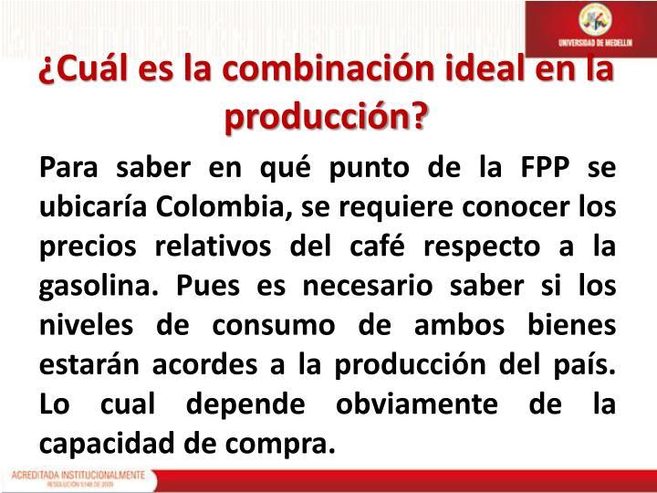 ¿Cuál es la combinación ideal en la producción?