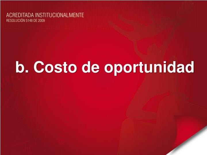 b. Costo de oportunidad