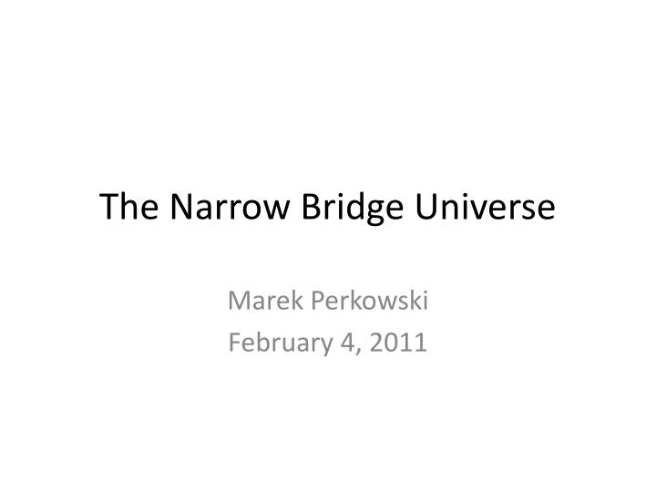 the narrow bridge universe