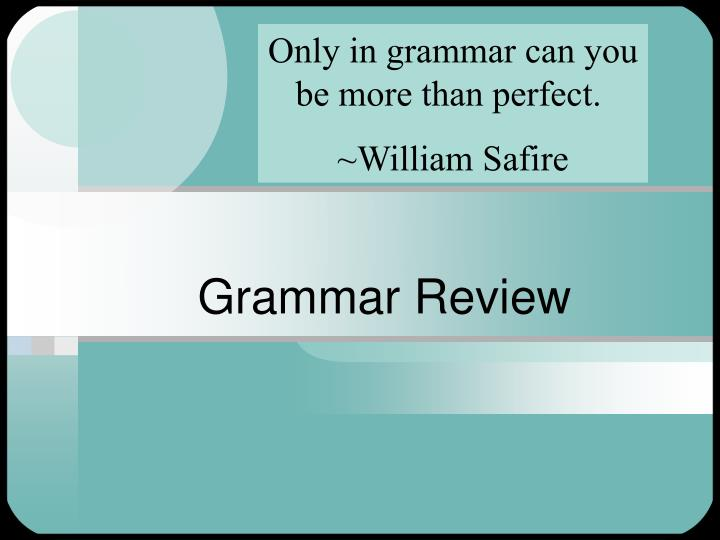 Only in grammar can you be more than perfect.