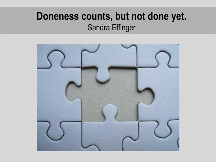 Doneness counts, but not done yet.