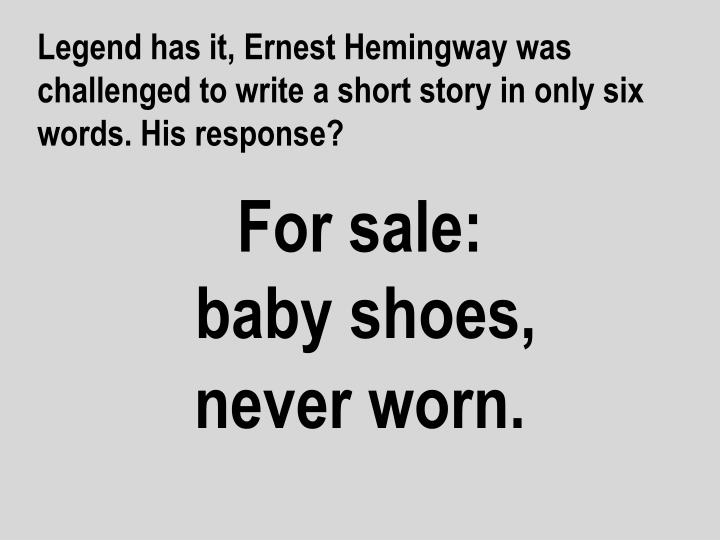 Legend has it ernest hemingway was challenged to write a short story in only six words his response