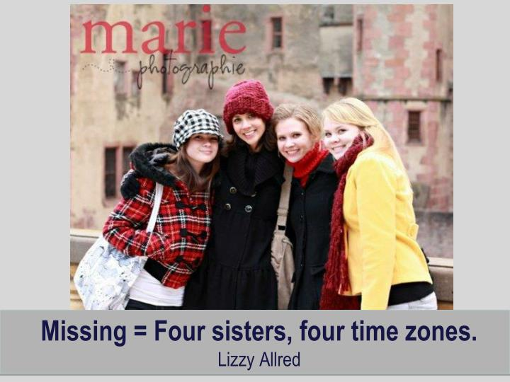 Missing = Four sisters, four time zones.
