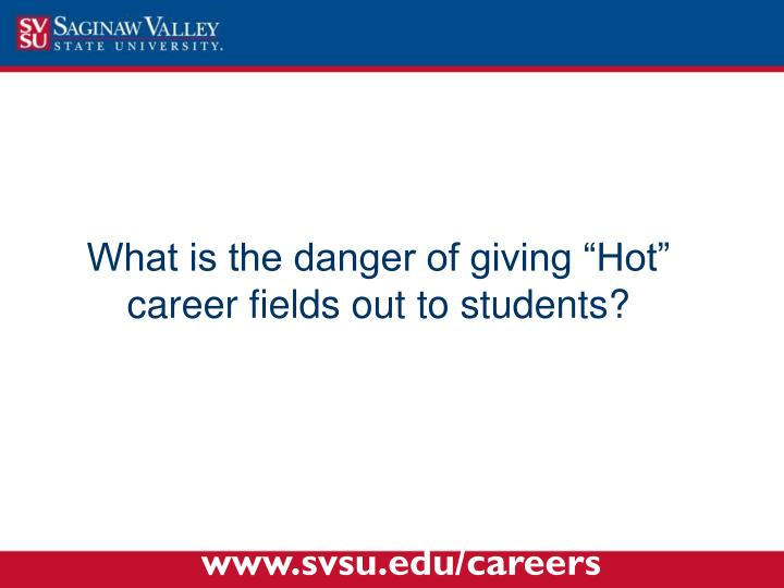 "What is the danger of giving ""Hot"" career fields out to students?"