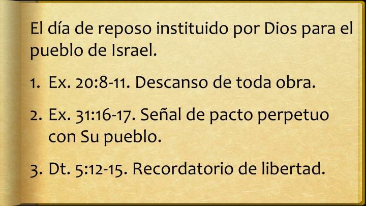 El día de reposo instituido por Dios para el pueblo de Israel.