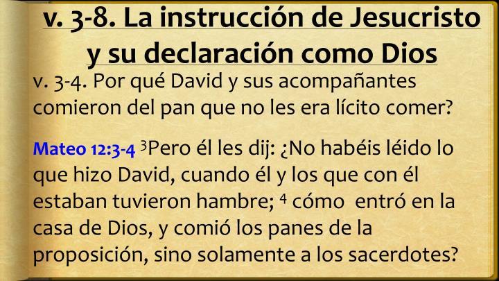 v. 3-8. La instrucción de Jesucristo y su declaración como