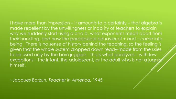 I have more than impression – it amounts to a certainty – that algebra is made repellent by the ...