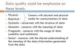 data quality could be emphasize on these levels