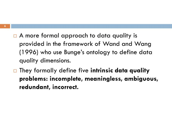A more formal approach to data quality is provided in the framework
