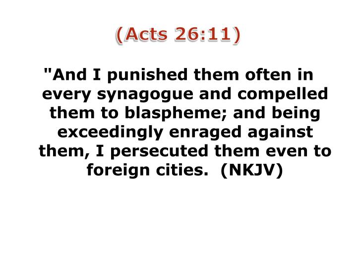(Acts 26:11)