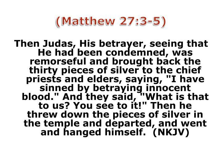 (Matthew 27:3-5)
