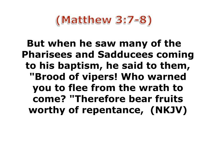 (Matthew 3:7-8)