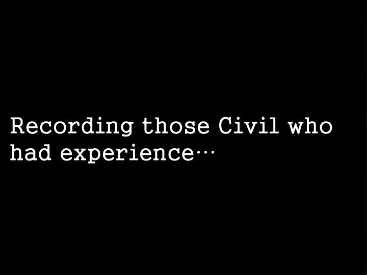 Recording those Civil who had experience…