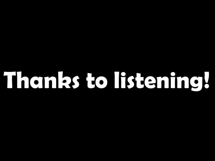 Thanks to listening!