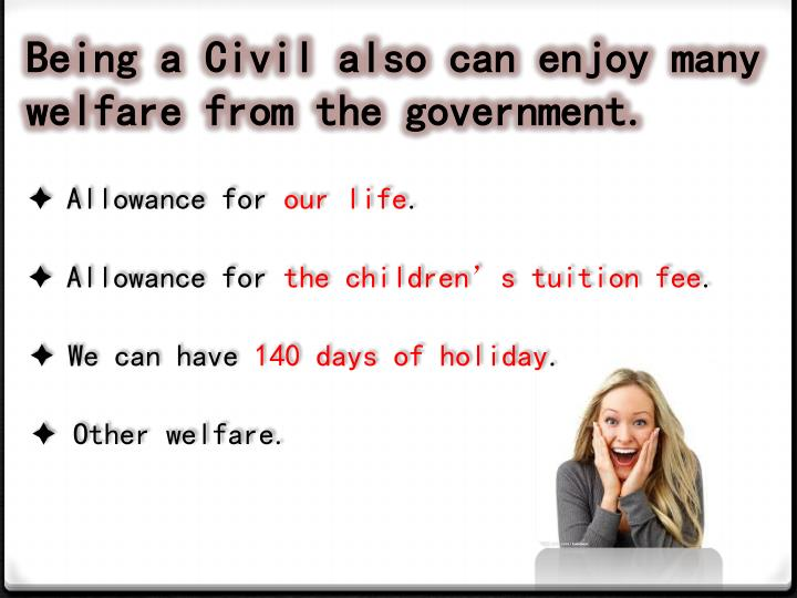 Being a Civil also can enjoy many welfare from the government.