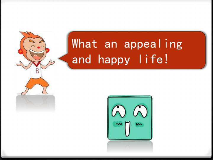 What an appealing and happy life!