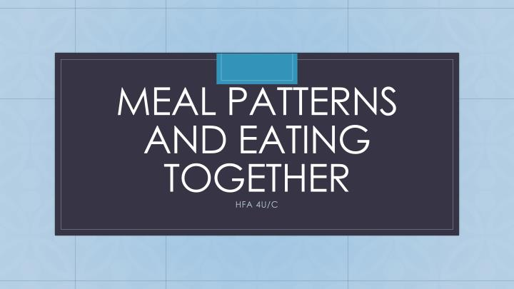 meal patterns and eating together
