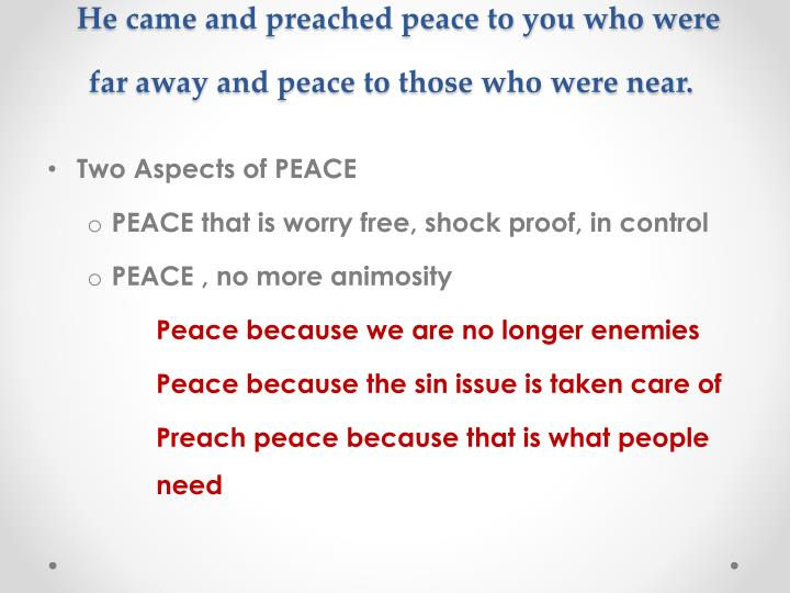 He came and preached peace to you who were far away and peace to those who were near.
