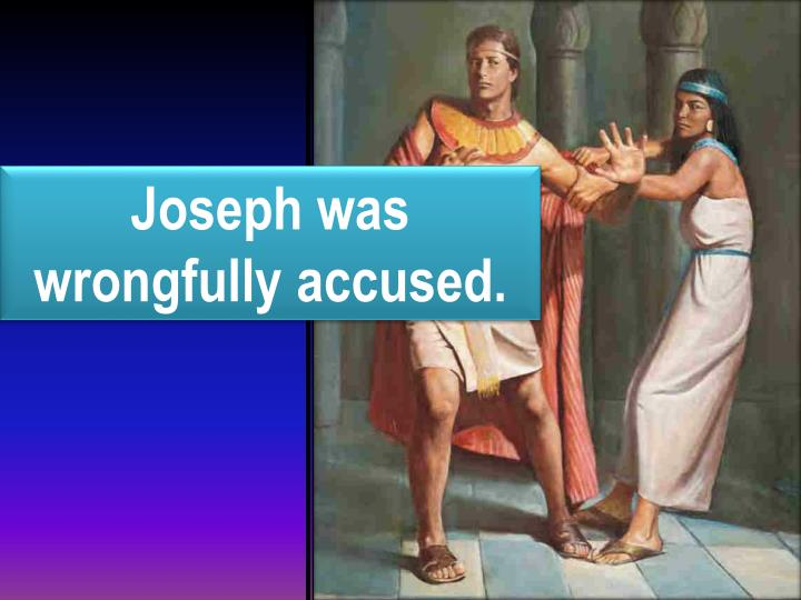 Joseph was wrongfully accused.