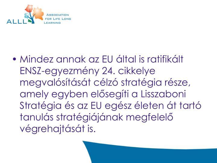 Mindez annak az EU által is ratifikált ENSZ-egyezmény 24. cikkelye megvalósítását célzó stratégia része, amely egyben elősegíti a Lisszaboni Stratégia és az EU egész életen át tartó tanulás stratégiájának megfelelő végrehajtását is.