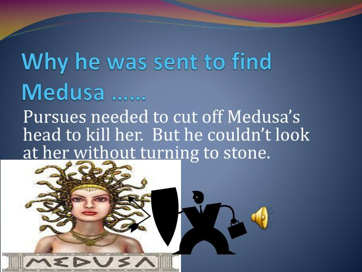 Why he was sent to find Medusa ……