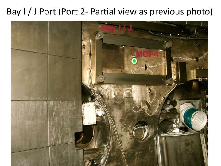 Bay I / J Port (Port 2- Partial view as previous photo)