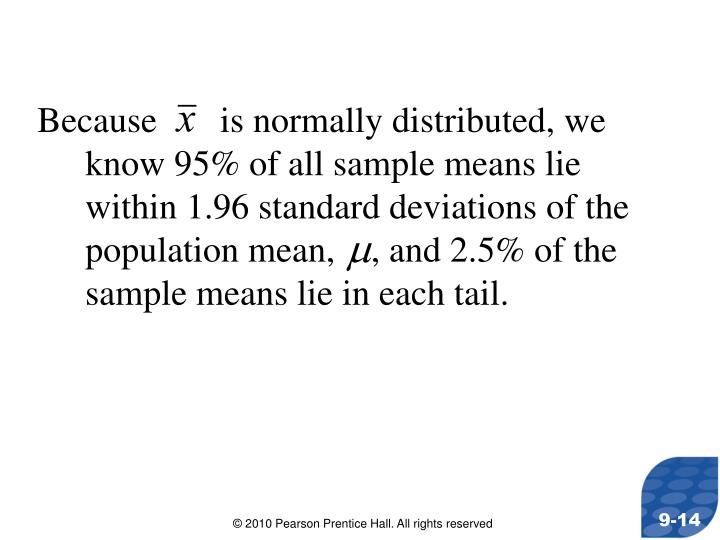 Because       is normally distributed, we know 95% of all sample means lie within 1.96 standard deviations of the population mean,    , and 2.5% of the sample means lie in each tail.