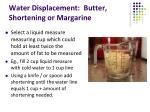 water displacement butter shortening or margarine