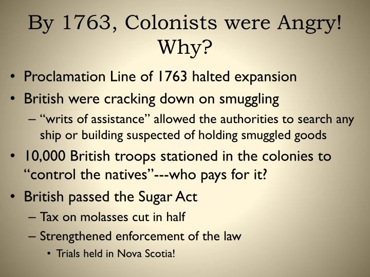 By 1763, Colonists were Angry!  Why?