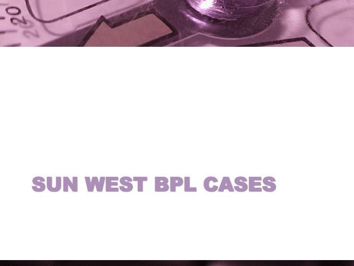 Sun west BPL cases