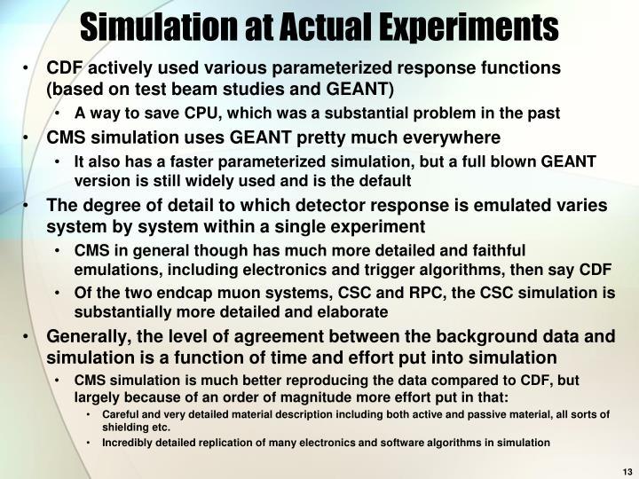 Simulation at Actual Experiments