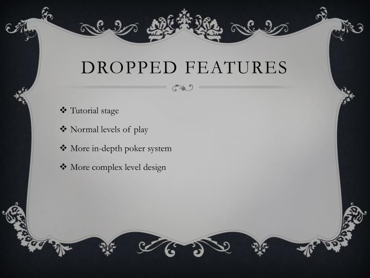 Dropped features