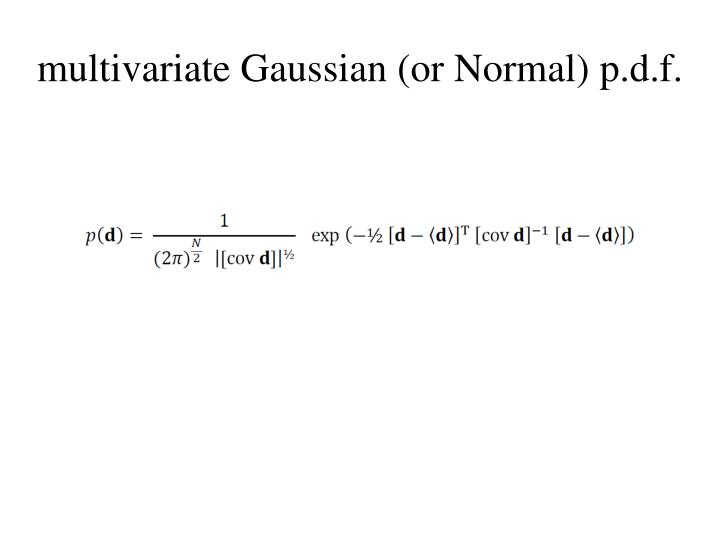 multivariate Gaussian (or Normal)