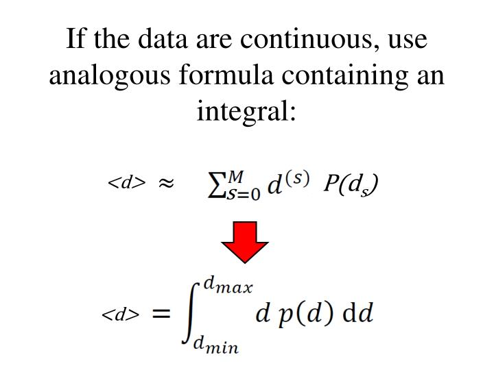 If the data are continuous, use analogous formula containing an integral: