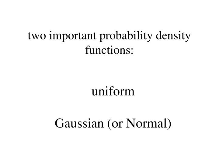 two important probability density functions: