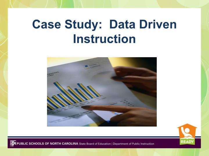 Case Study:  Data Driven Instruction
