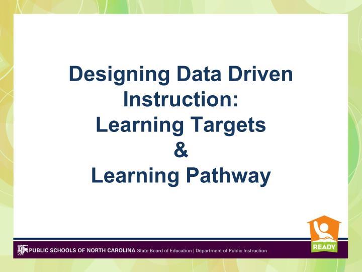 Designing Data Driven Instruction: