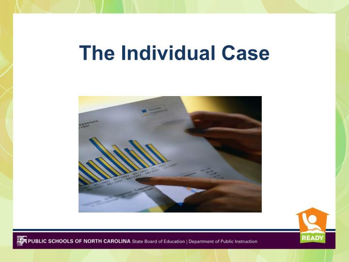 The Individual Case