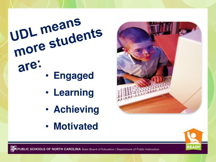 UDL means more students are: