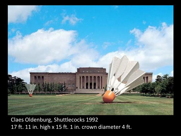 Claes oldenburg shuttlecocks 1992 17 ft 11 in high x 15 ft 1 in crown diameter 4 ft