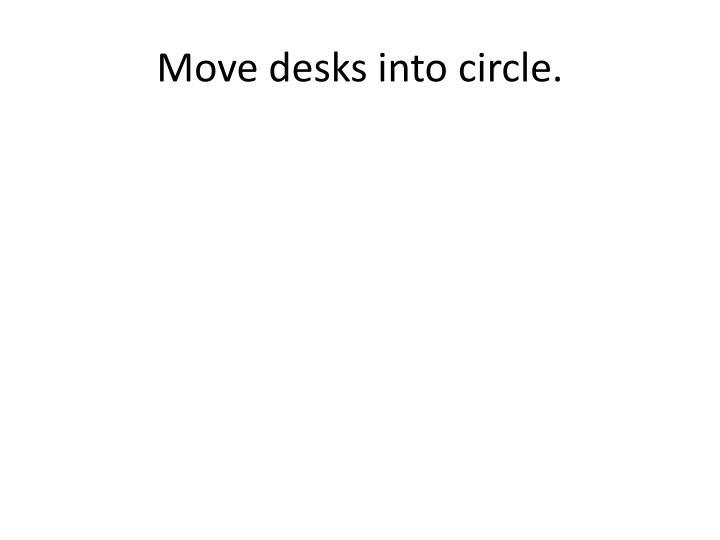 Move desks into circle.