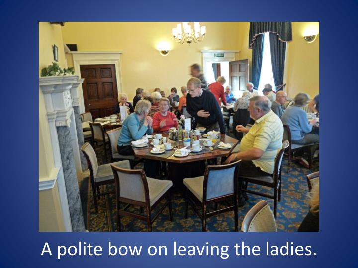 A polite bow on leaving the ladies.