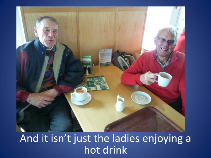 And it isn't just the ladies enjoying a hot drink
