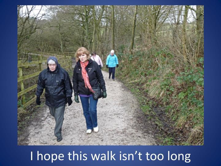 I hope this walk isn't too long