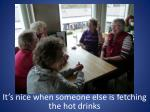 it s nice when someone else is fetching the hot drinks