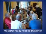 margaret really needed that drink