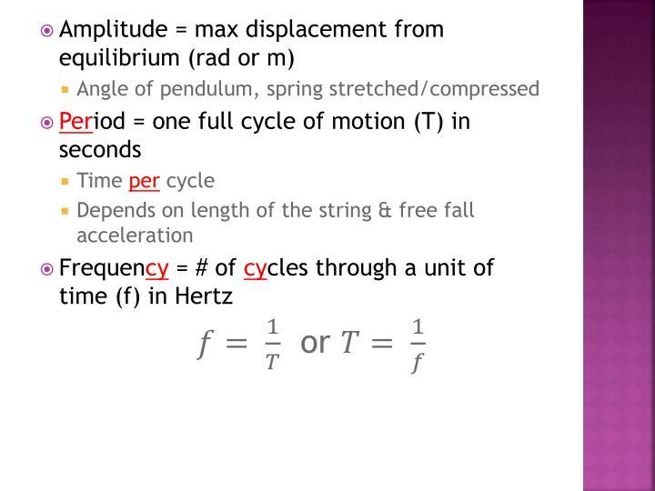 Amplitude = max displacement from equilibrium (rad or m)